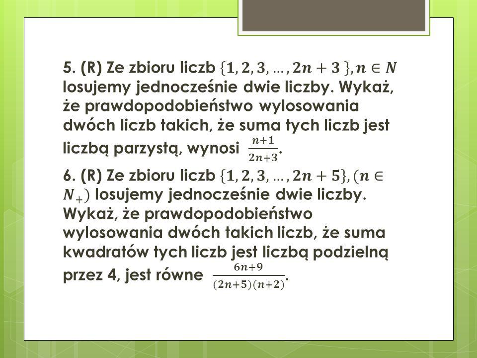 5. (R) Ze zbioru liczb 𝟏, 𝟐, 𝟑,…,𝟐𝒏+𝟑 , 𝒏∈𝑵 losujemy jednocześnie dwie liczby.
