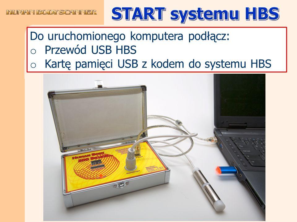 START systemu HBS Do uruchomionego komputera podłącz: Przewód USB HBS
