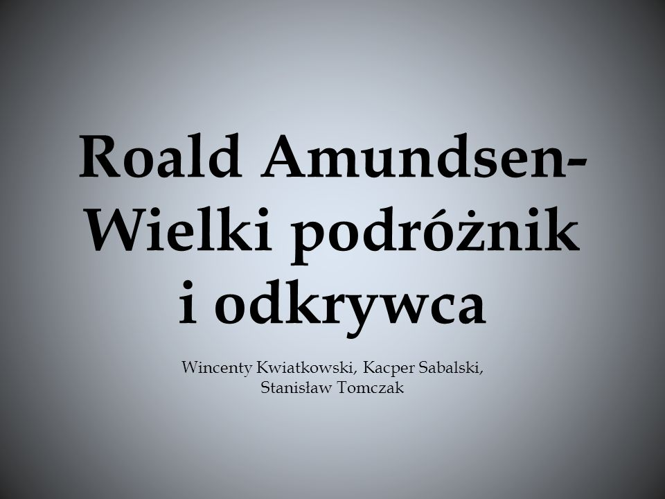 Roald Amundsen- Wielki podróżnik i odkrywca