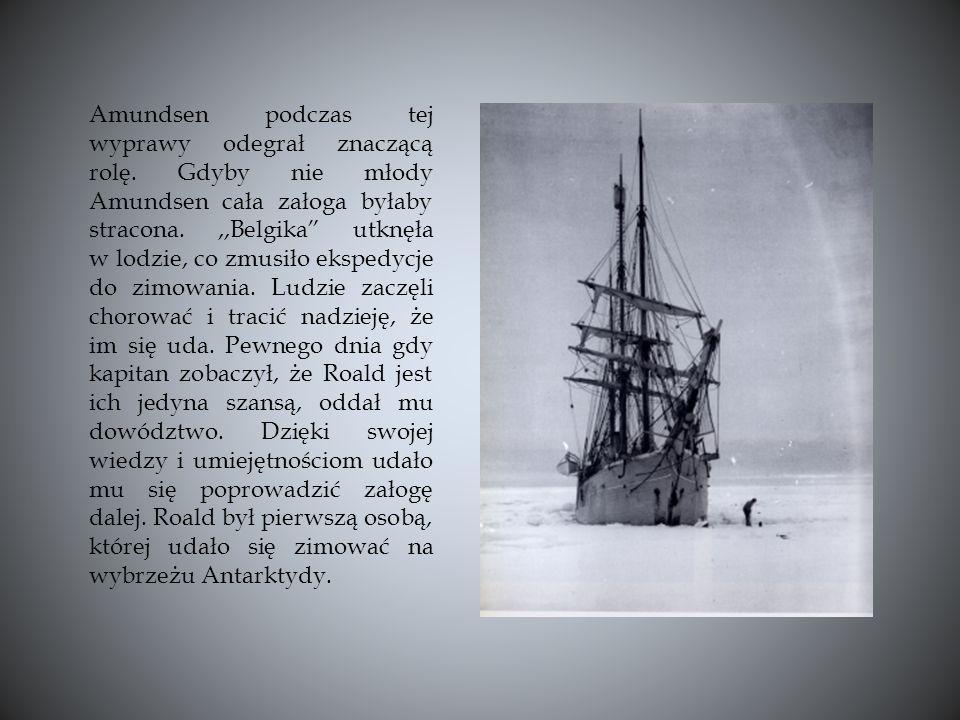 Amundsen podczas tej wyprawy odegrał znaczącą rolę