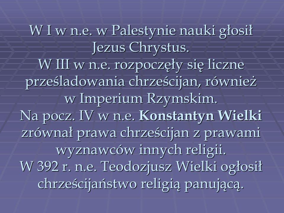 W I w n. e. w Palestynie nauki głosił Jezus Chrystus. W III w n. e