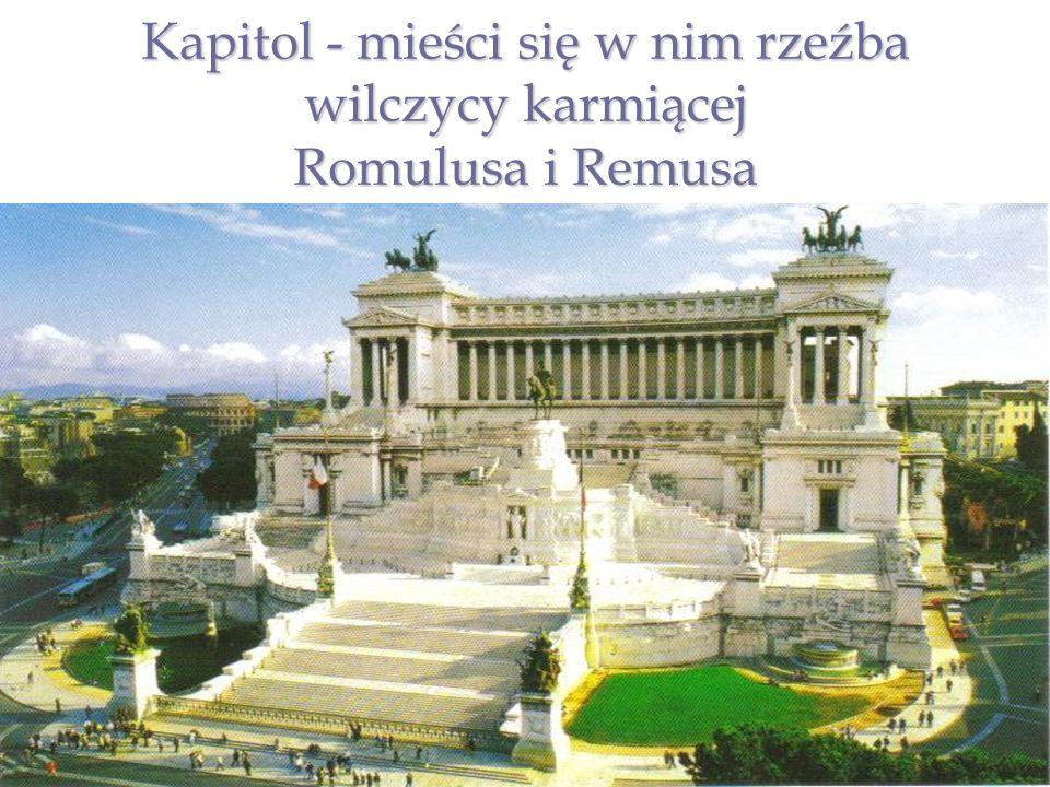 Kapitol - mieści się w nim rzeźba wilczycy karmiącej Romulusa i Remusa