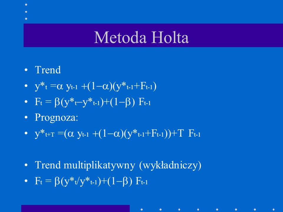 Metoda Holta Trend y*t =a yt-1 +(1-a)(y*t-1+Ft-1)
