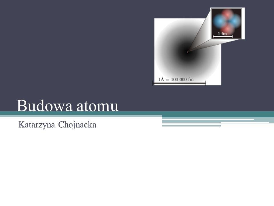 Budowa atomu Katarzyna Chojnacka