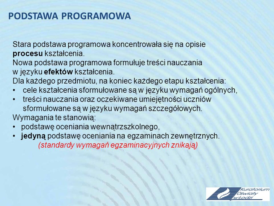 PODSTAWA PROGRAMOWA Stara podstawa programowa koncentrowała się na opisie. procesu kształcenia.