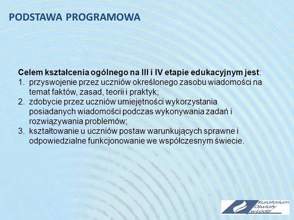 PODSTAWA PROGRAMOWA Celem kształcenia ogólnego na III i IV etapie edukacyjnym jest:
