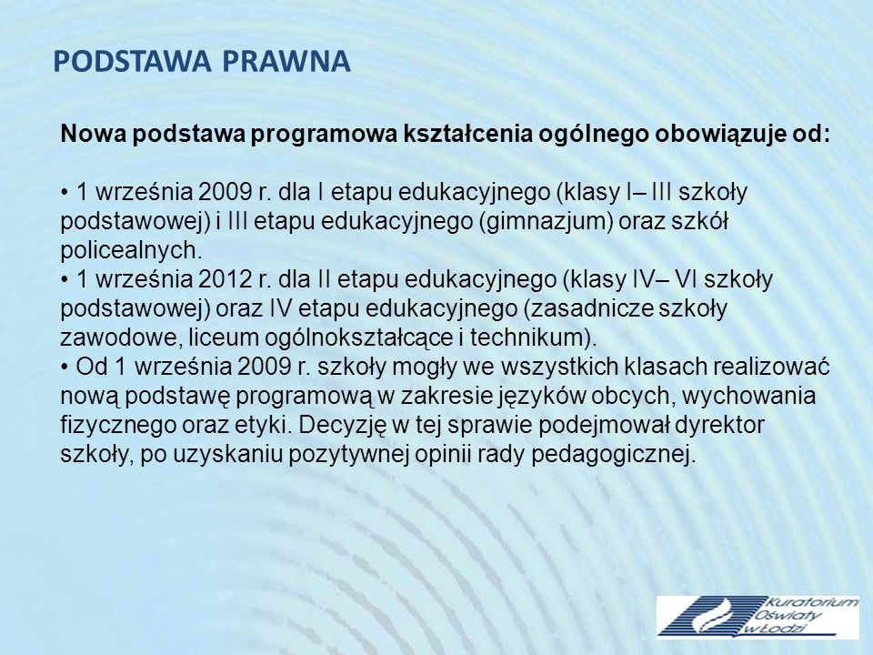 PODSTAWA PRAWNA Nowa podstawa programowa kształcenia ogólnego obowiązuje od: