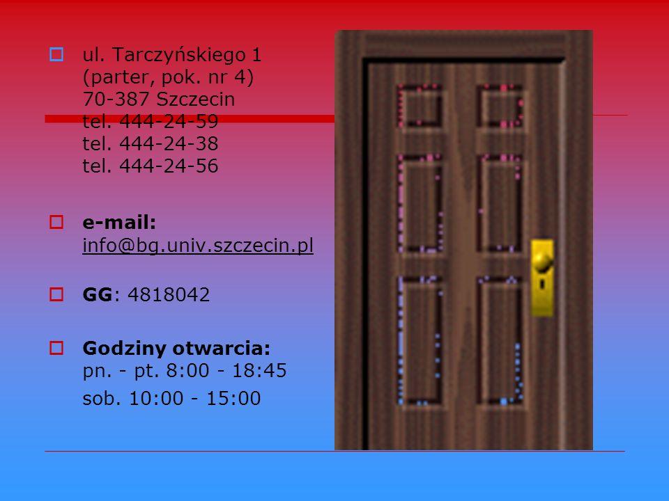 ul. Tarczyńskiego 1 (parter, pok. nr 4) 70-387 Szczecin tel