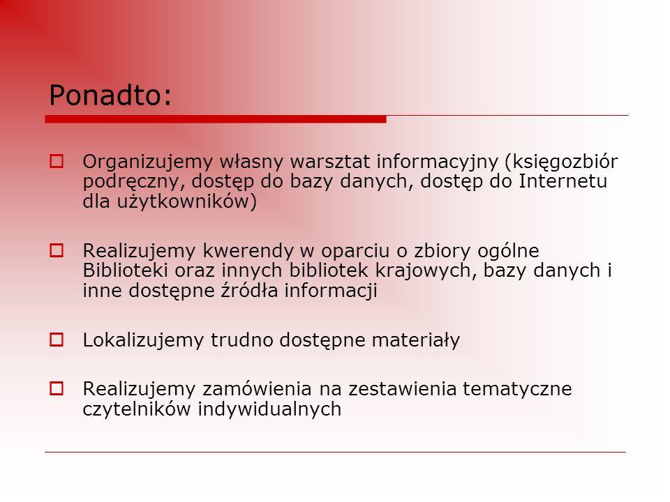 Ponadto: Organizujemy własny warsztat informacyjny (księgozbiór podręczny, dostęp do bazy danych, dostęp do Internetu dla użytkowników)