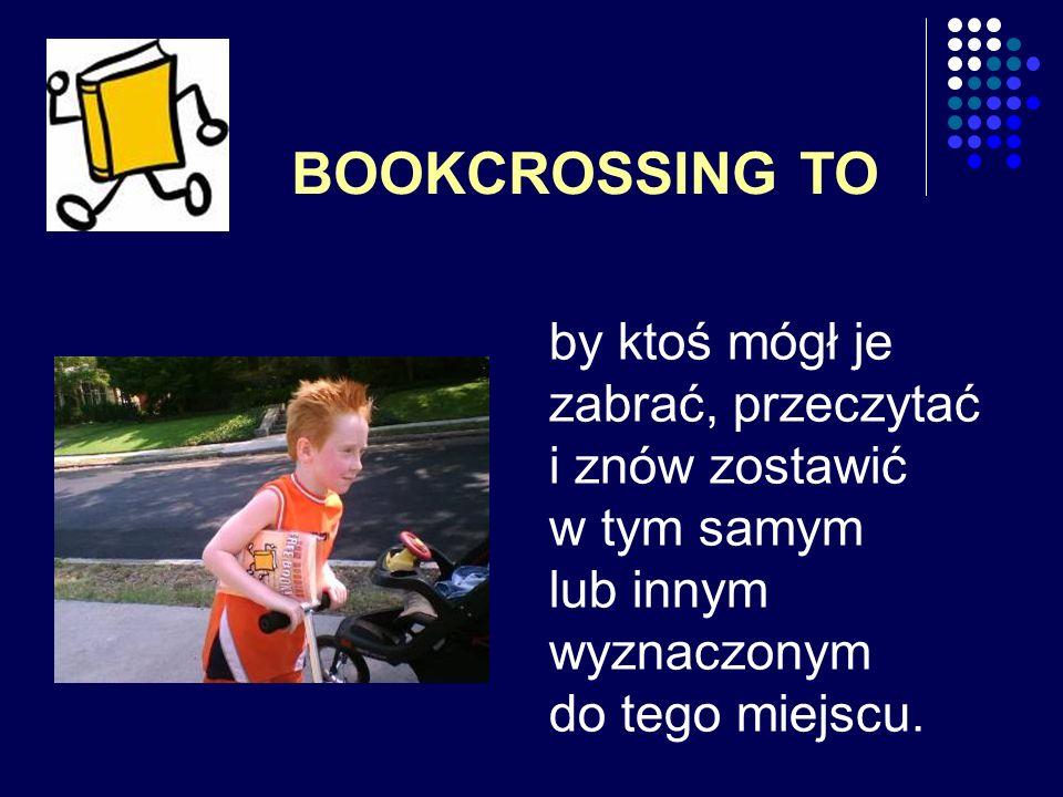BOOKCROSSING TO by ktoś mógł je zabrać, przeczytać i znów zostawić w tym samym lub innym wyznaczonym do tego miejscu.
