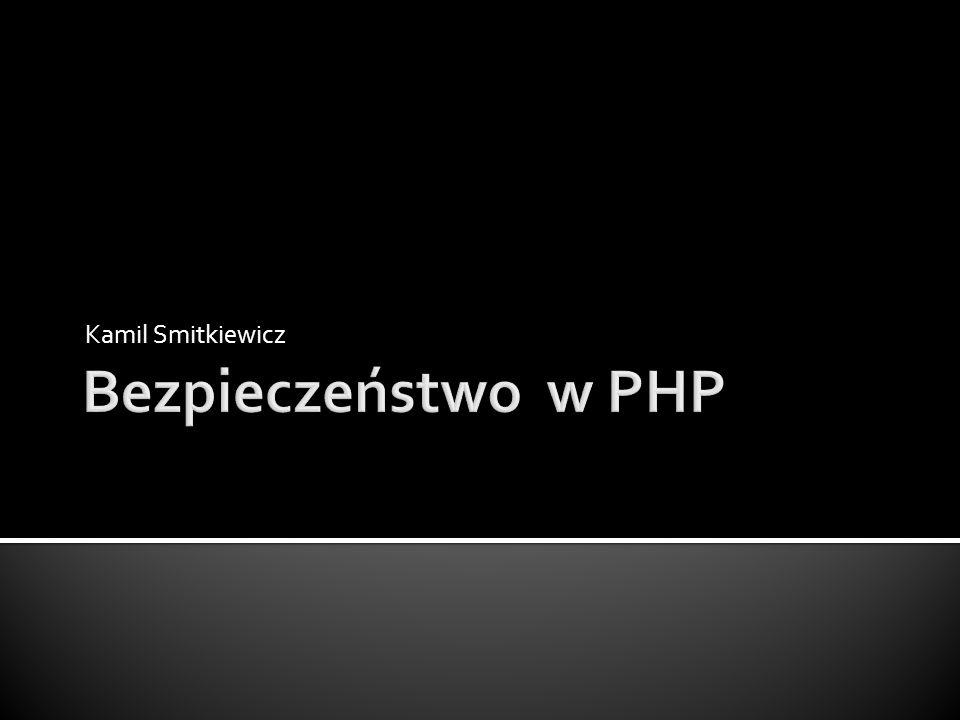 Kamil Smitkiewicz Bezpieczeństwo w PHP