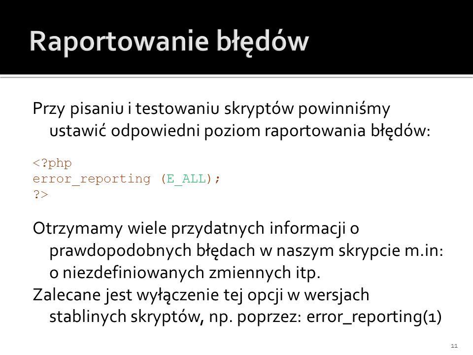 Raportowanie błędówPrzy pisaniu i testowaniu skryptów powinniśmy ustawić odpowiedni poziom raportowania błędów: