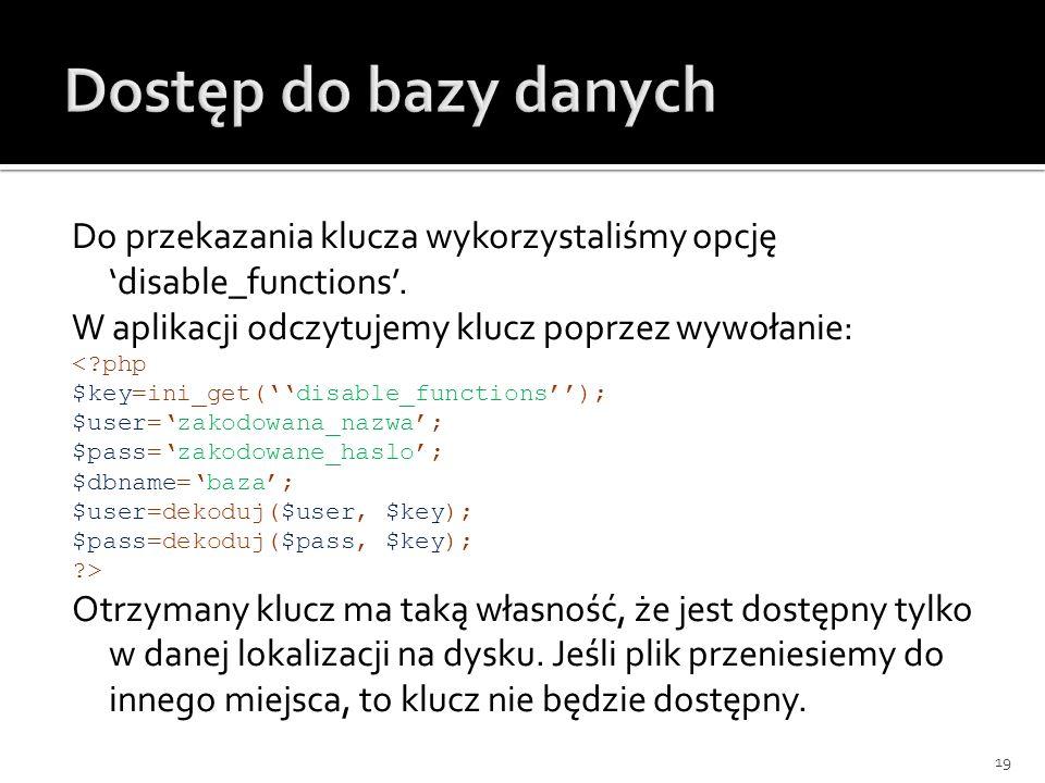 Dostęp do bazy danych Do przekazania klucza wykorzystaliśmy opcję 'disable_functions'. W aplikacji odczytujemy klucz poprzez wywołanie: