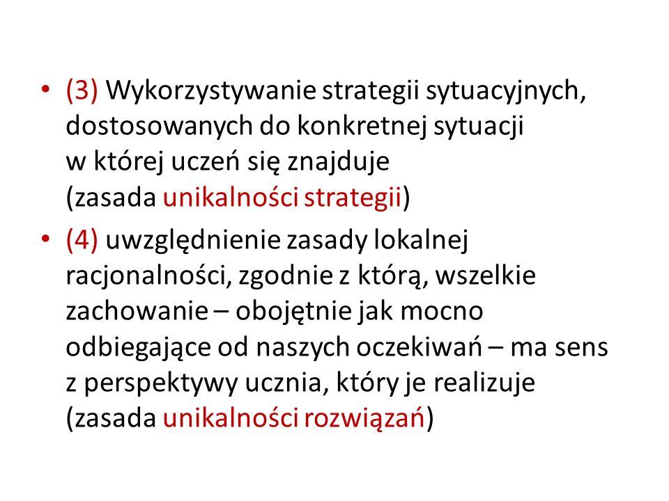 (3) Wykorzystywanie strategii sytuacyjnych, dostosowanych do konkretnej sytuacji w której uczeń się znajduje (zasada unikalności strategii)