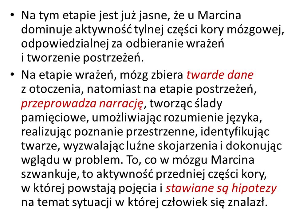 Na tym etapie jest już jasne, że u Marcina dominuje aktywność tylnej części kory mózgowej, odpowiedzialnej za odbieranie wrażeń i tworzenie postrzeżeń.