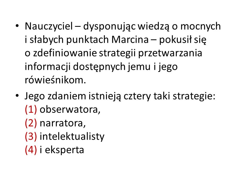 Nauczyciel – dysponując wiedzą o mocnych i słabych punktach Marcina – pokusił się o zdefiniowanie strategii przetwarzania informacji dostępnych jemu i jego rówieśnikom.