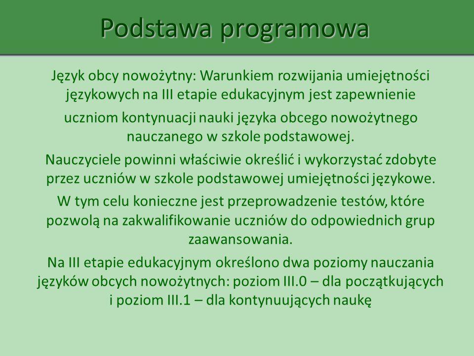 Podstawa programowa Język obcy nowożytny: Warunkiem rozwijania umiejętności językowych na III etapie edukacyjnym jest zapewnienie.