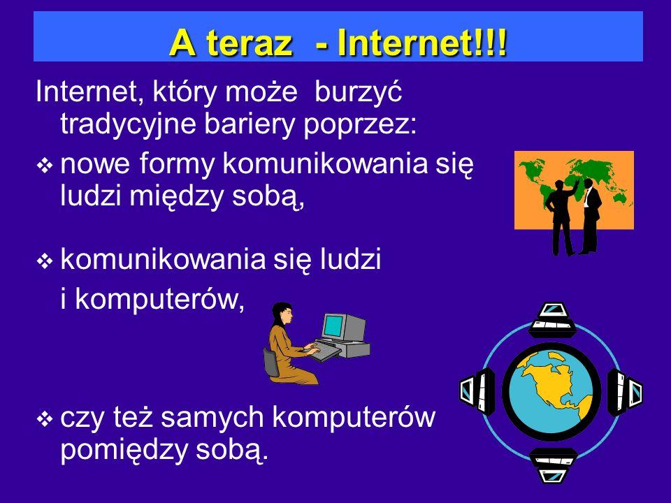 A teraz - Internet!!! Internet, który może burzyć tradycyjne bariery poprzez: nowe formy komunikowania się ludzi między sobą,