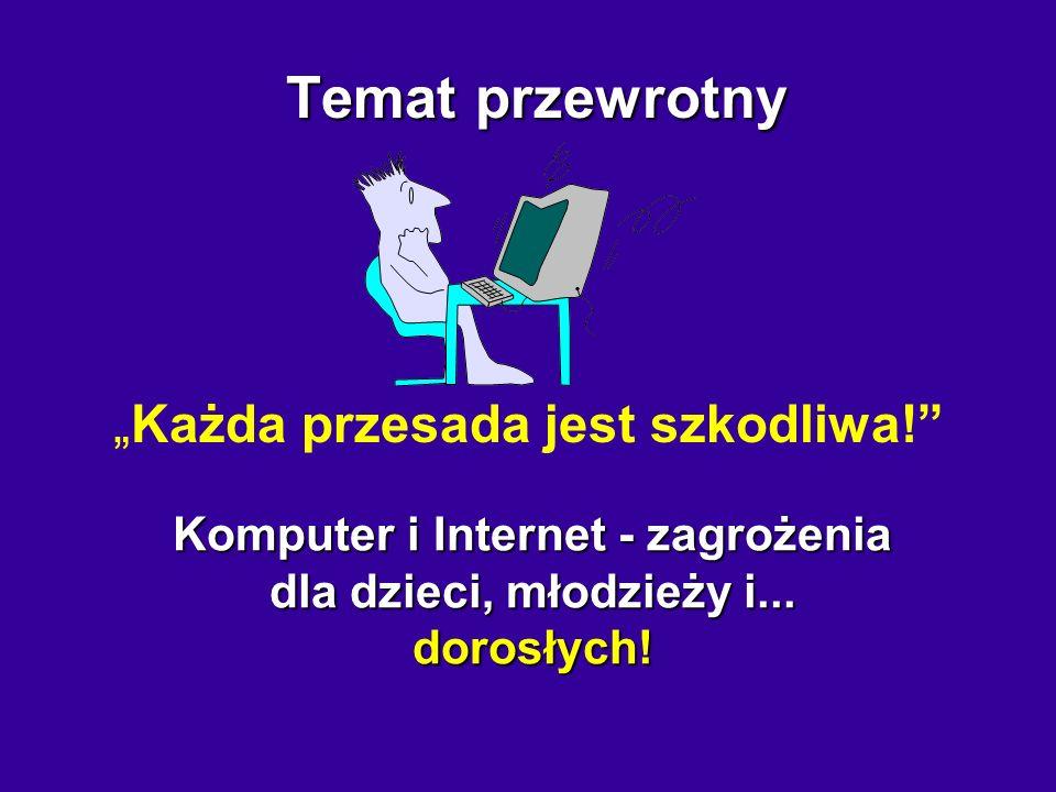 Komputer i Internet - zagrożenia dla dzieci, młodzieży i... dorosłych!