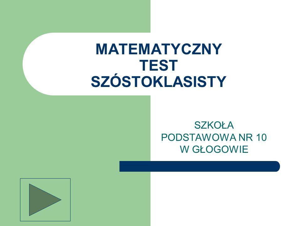 MATEMATYCZNY TEST SZÓSTOKLASISTY