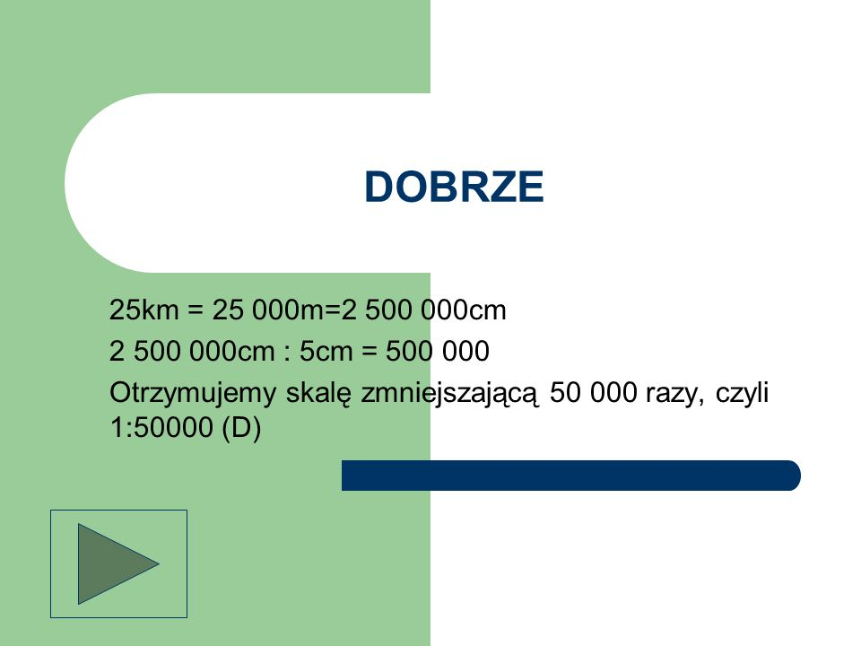 DOBRZE 25km = 25 000m=2 500 000cm. 2 500 000cm : 5cm = 500 000.