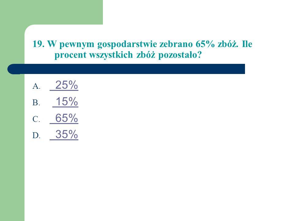 19. W pewnym gospodarstwie zebrano 65% zbóż