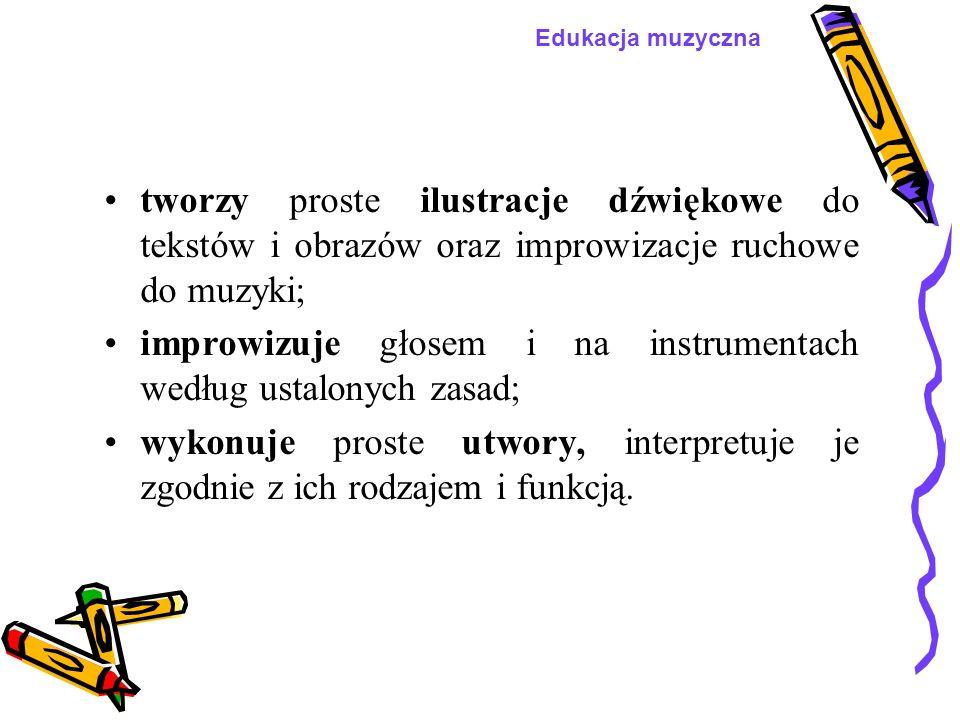 improwizuje głosem i na instrumentach według ustalonych zasad;