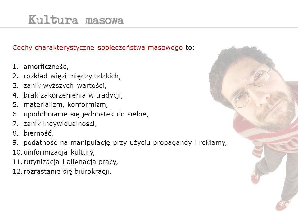 Cechy charakterystyczne społeczeństwa masowego to: