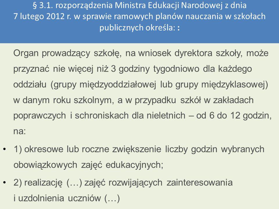 § 3.1. rozporządzenia Ministra Edukacji Narodowej z dnia 7 lutego 2012 r. w sprawie ramowych planów nauczania w szkołach publicznych określa: :