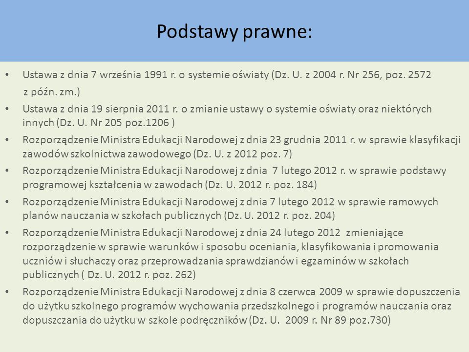 Podstawy prawne:Ustawa z dnia 7 września 1991 r. o systemie oświaty (Dz. U. z 2004 r. Nr 256, poz. 2572.