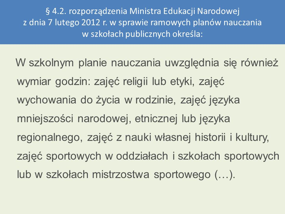 § 4.2. rozporządzenia Ministra Edukacji Narodowej z dnia 7 lutego 2012 r. w sprawie ramowych planów nauczania w szkołach publicznych określa: