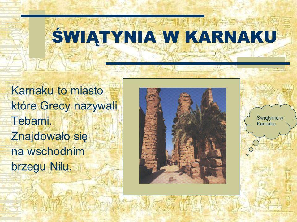 ŚWIĄTYNIA W KARNAKU Karnaku to miasto które Grecy nazywali Tebami.