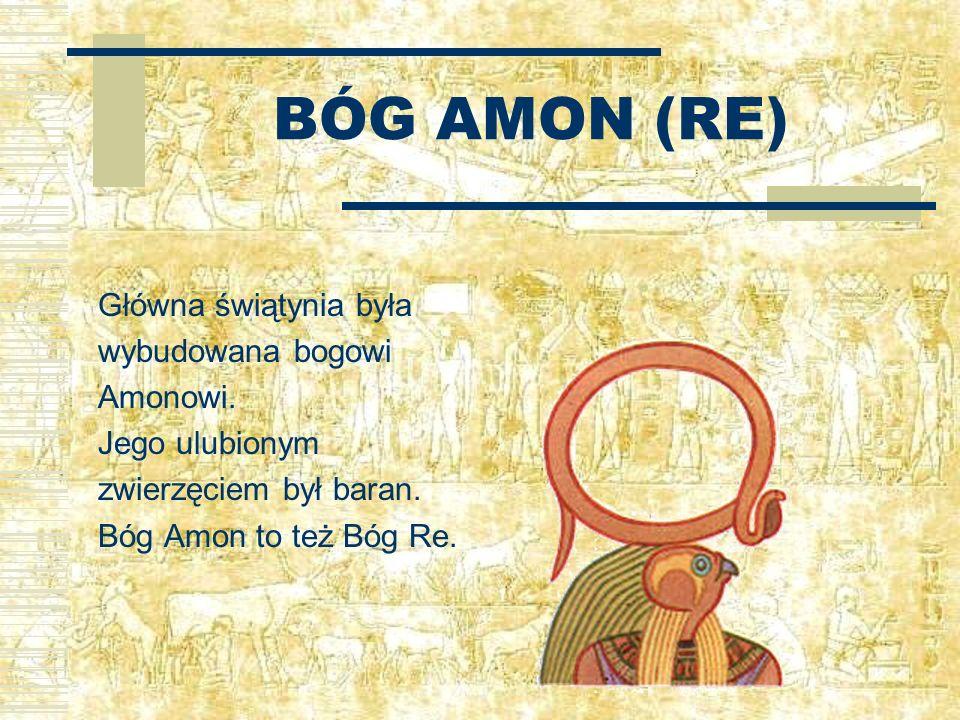 BÓG AMON (RE) Główna świątynia była wybudowana bogowi Amonowi.