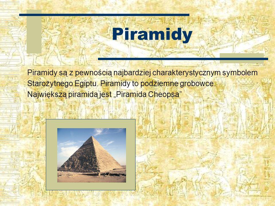 Piramidy Piramidy są z pewnością najbardziej charakterystycznym symbolem. Starożytnego Egiptu. Piramidy to podziemne grobowce.