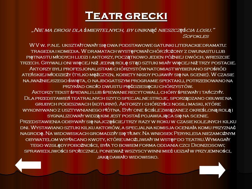 """Teatr grecki """"Nie ma drogi dla śmiertelnych, by uniknąć nieszczęścia losu. Sofokles."""