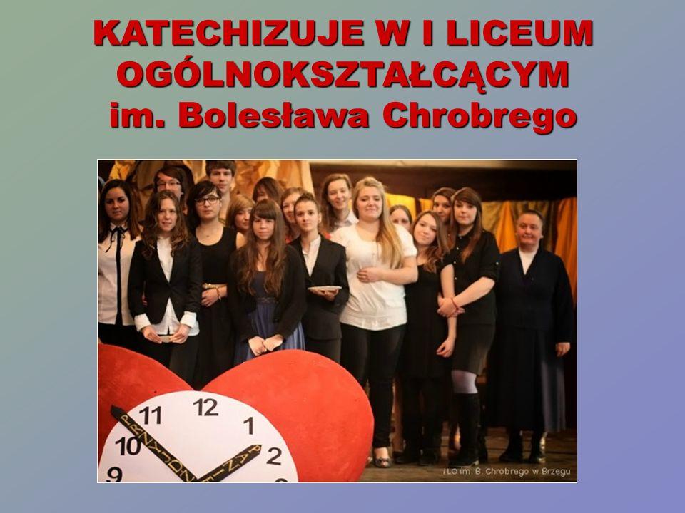 KATECHIZUJE W I LICEUM OGÓLNOKSZTAŁCĄCYM im. Bolesława Chrobrego