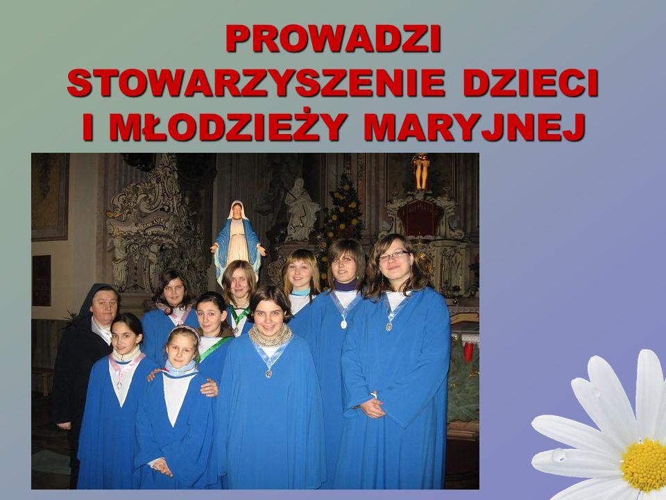 PROWADZI STOWARZYSZENIE DZIECI I MŁODZIEŻY MARYJNEJ