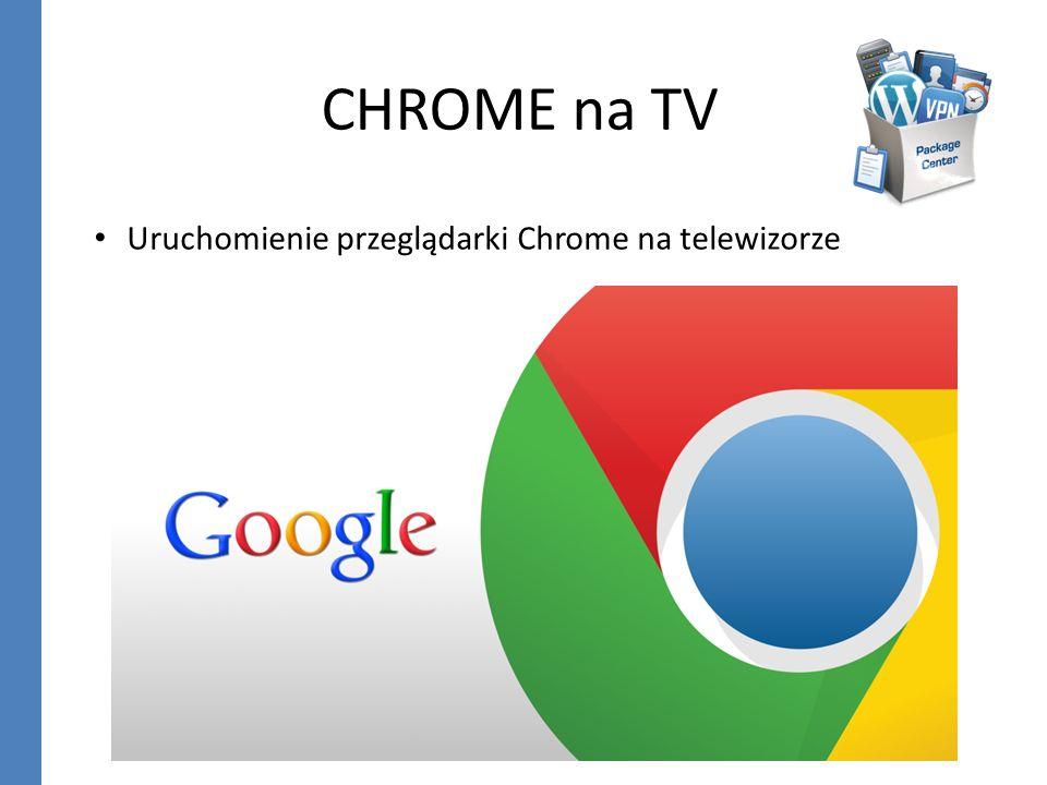 CHROME na TV Uruchomienie przeglądarki Chrome na telewizorze