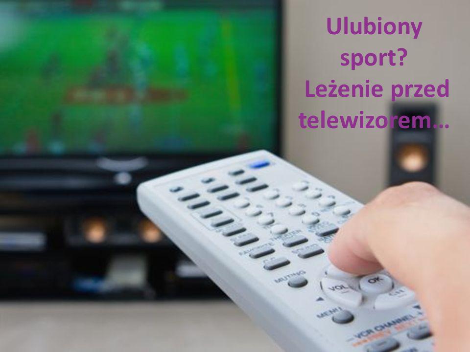 Ulubiony sport Leżenie przed telewizorem…