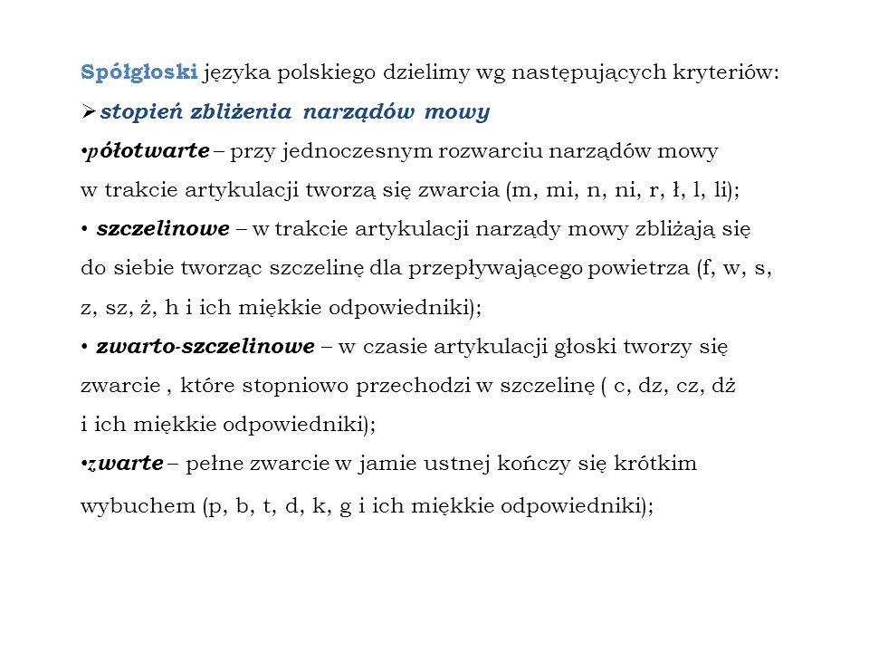 Spółgłoski języka polskiego dzielimy wg następujących kryteriów: