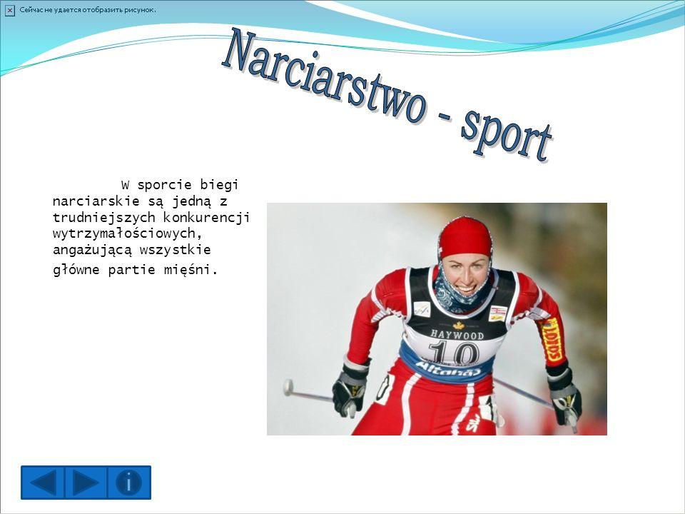 Narciarstwo - sport W sporcie biegi narciarskie są jedną z trudniejszych konkurencji wytrzymałościowych, angażującą wszystkie główne partie mięśni.
