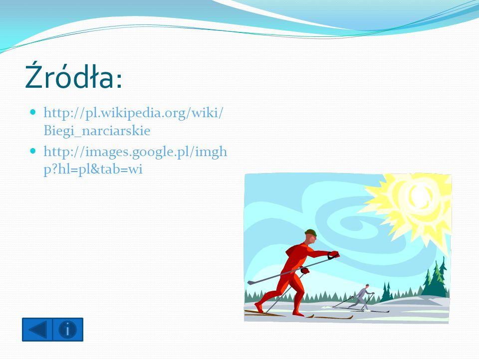Źródła: http://pl.wikipedia.org/wiki/Biegi_narciarskie