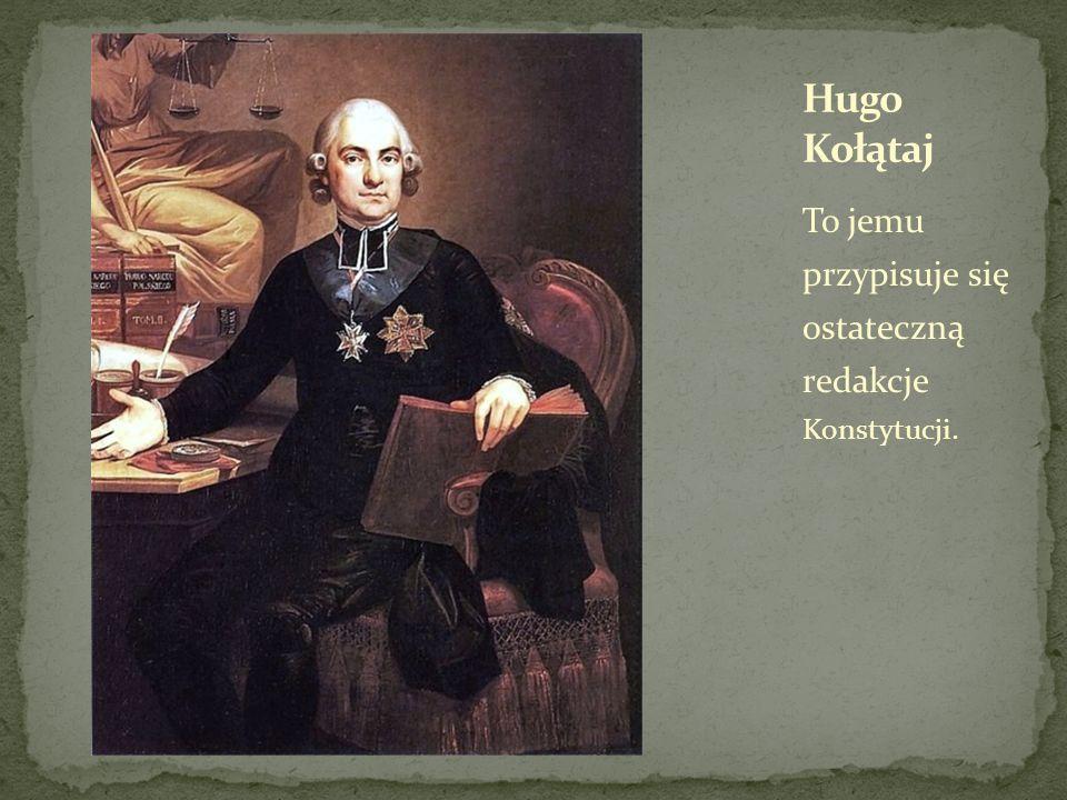Hugo Kołątaj To jemu przypisuje się ostateczną redakcje Konstytucji.