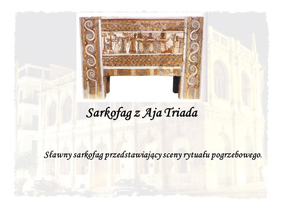 Sarkofag z Aja Triada Sławny sarkofag przedstawiający sceny rytuału pogrzebowego.