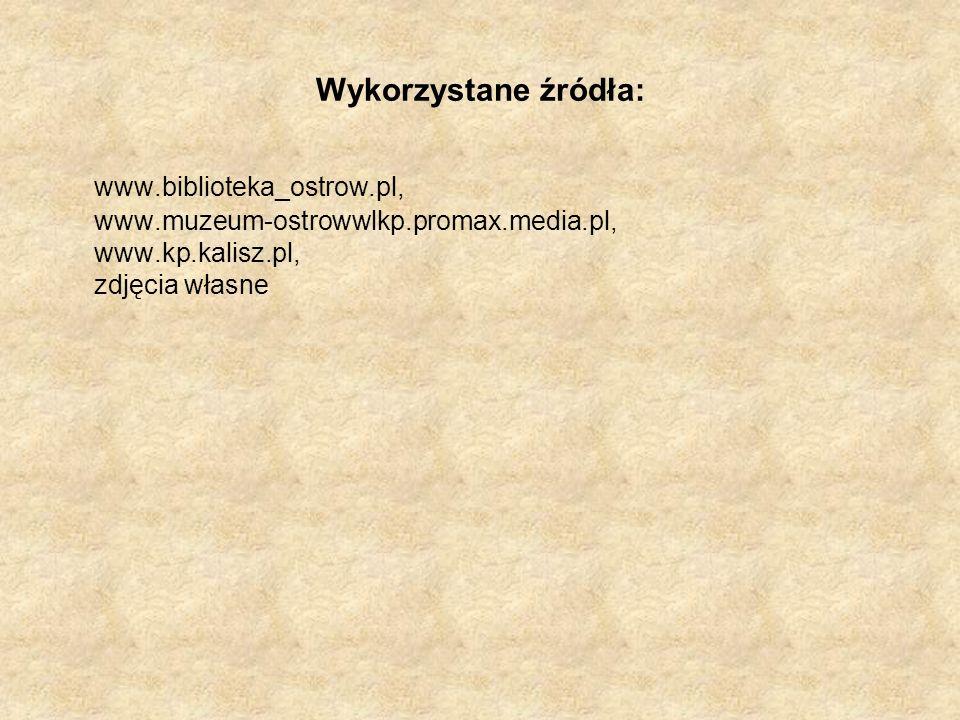 Wykorzystane źródła: www.biblioteka_ostrow.pl,