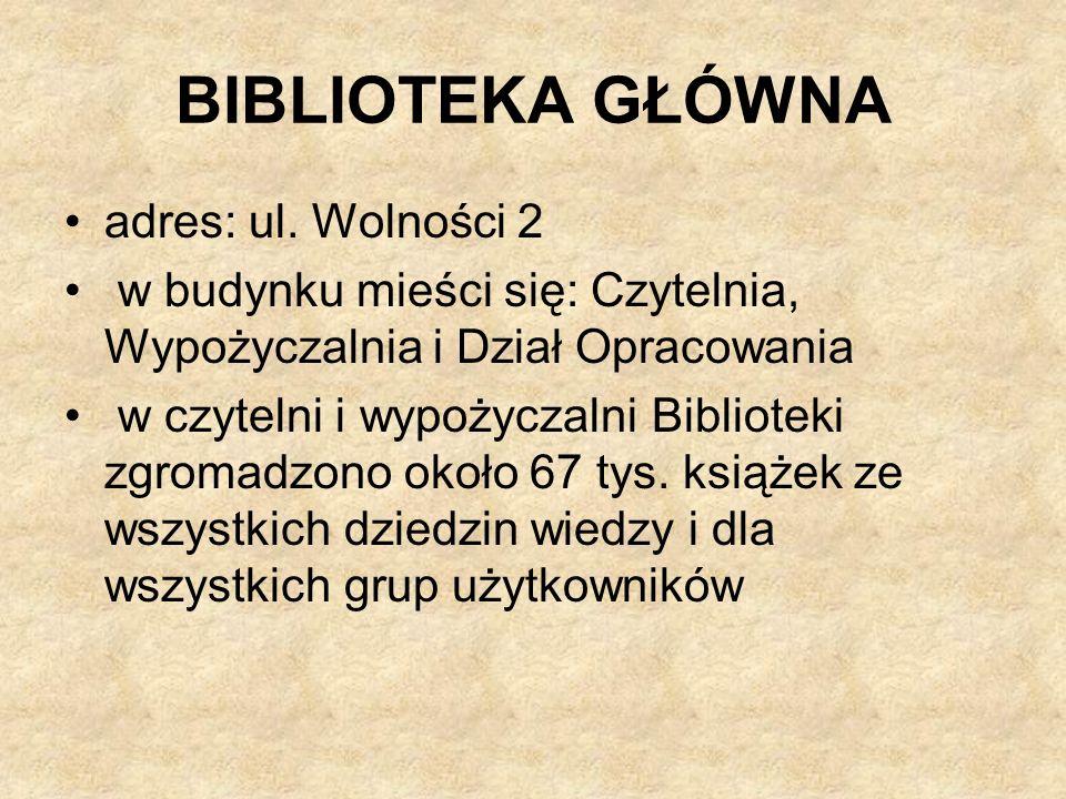 BIBLIOTEKA GŁÓWNA adres: ul. Wolności 2
