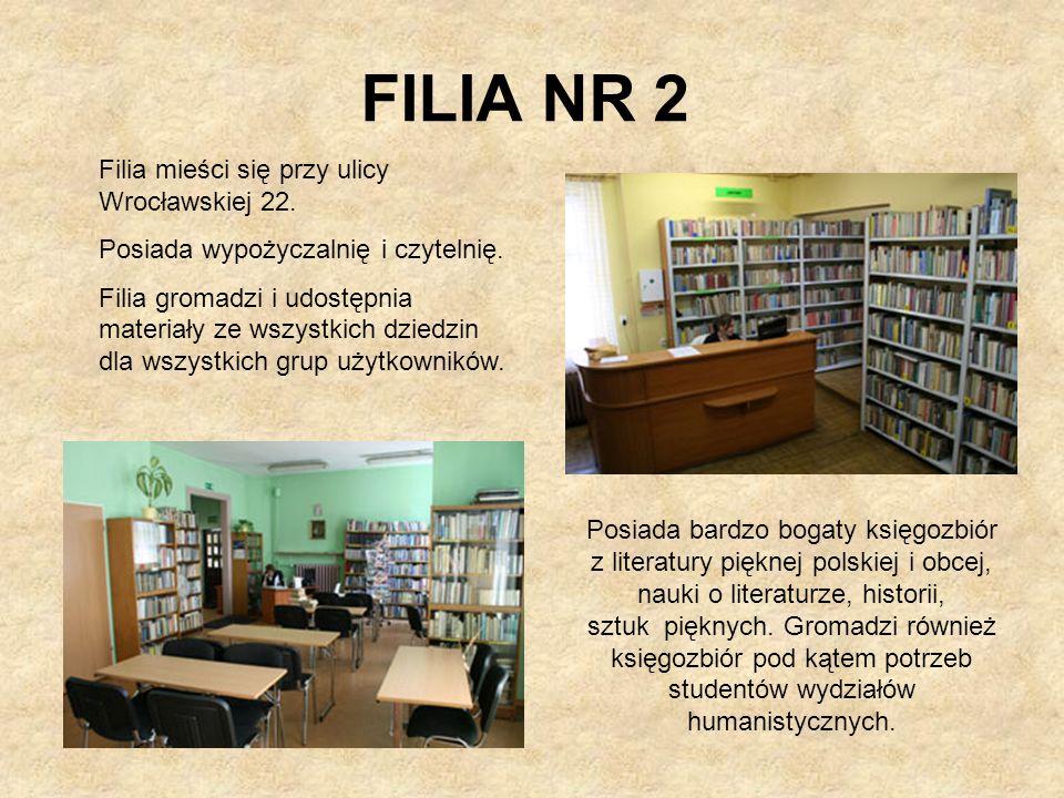 FILIA NR 2 Filia mieści się przy ulicy Wrocławskiej 22.