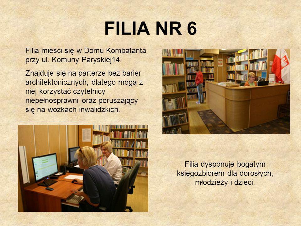 FILIA NR 6Filia mieści się w Domu Kombatanta przy ul. Komuny Paryskiej14.