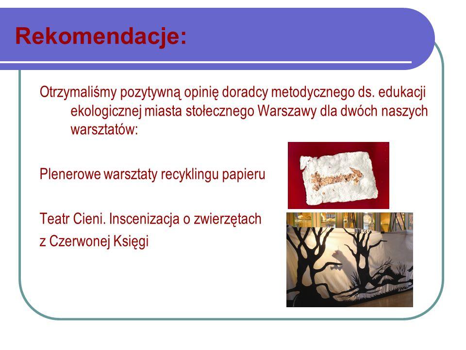 Rekomendacje: Otrzymaliśmy pozytywną opinię doradcy metodycznego ds. edukacji ekologicznej miasta stołecznego Warszawy dla dwóch naszych warsztatów: