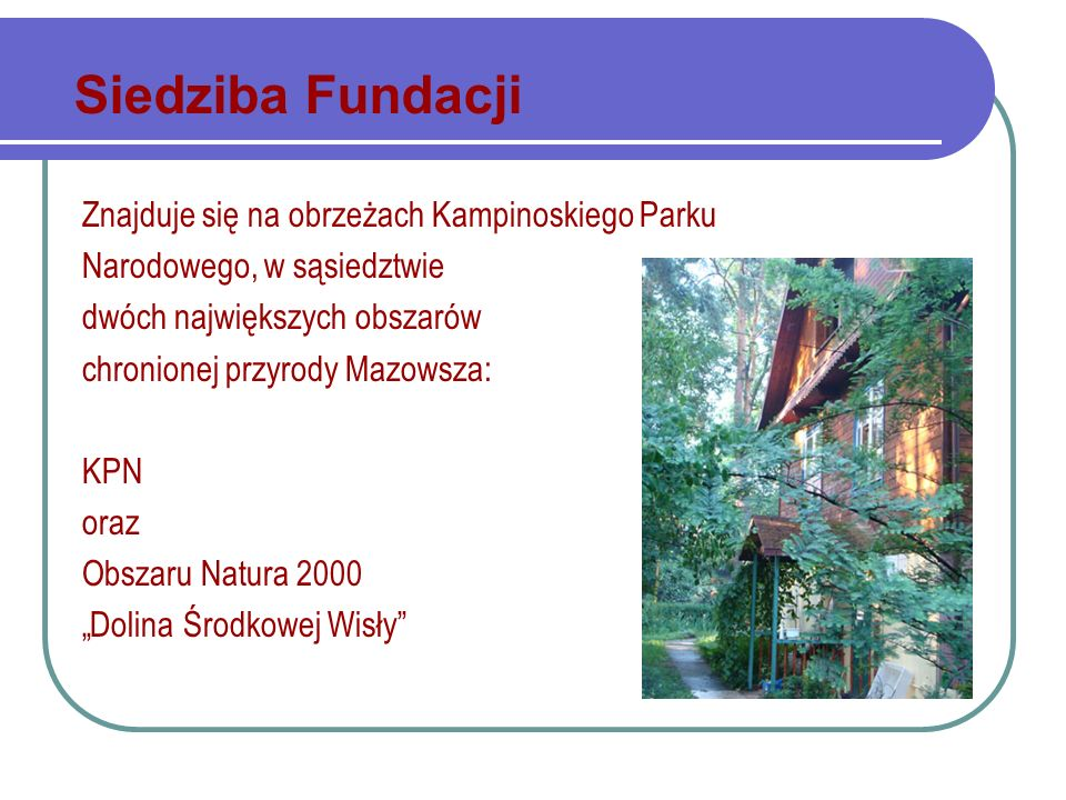 Siedziba Fundacji Znajduje się na obrzeżach Kampinoskiego Parku